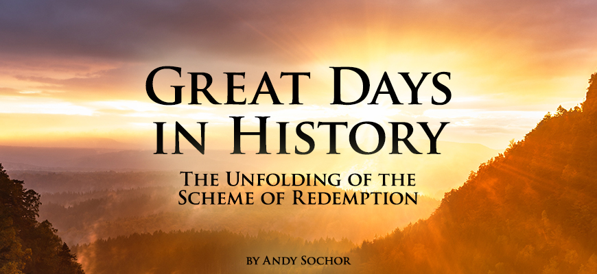 Great Days in History: The Unfolding of the Scheme of Redemption