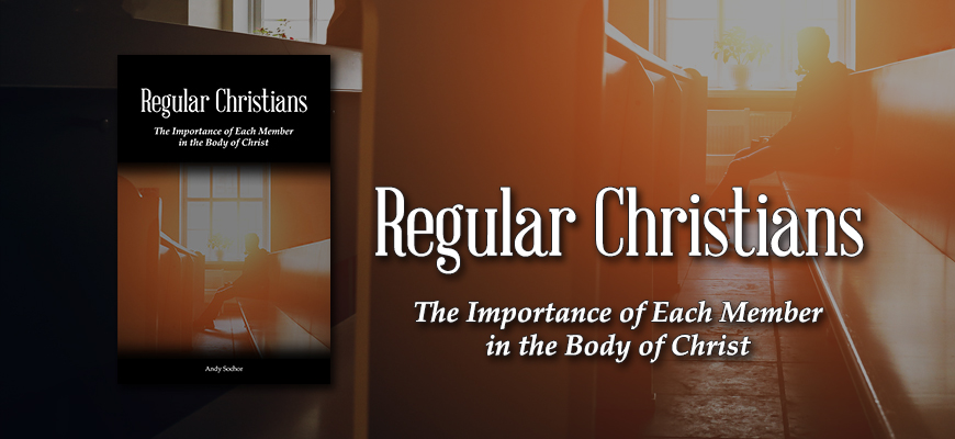 Regular Christians: The Importance of Each Member in the Body of Christ