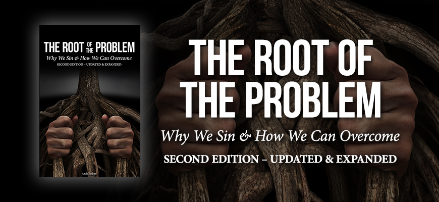 The Root of the Problem: Why We Sin and How We Can Overcome